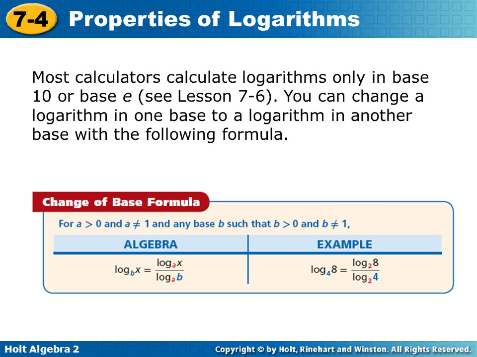 Most calculators calculate logarithms only in base 10 or base e (see Lesson 7-6).