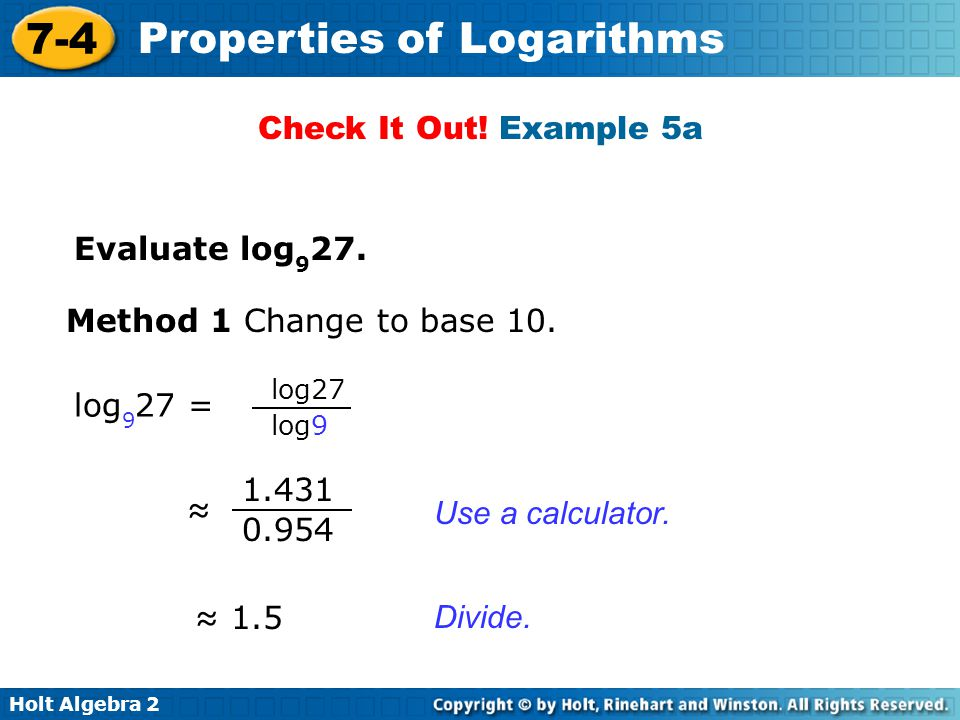 Check It Out! Example 5a Evaluate log927. Method 1 Change to base 10.