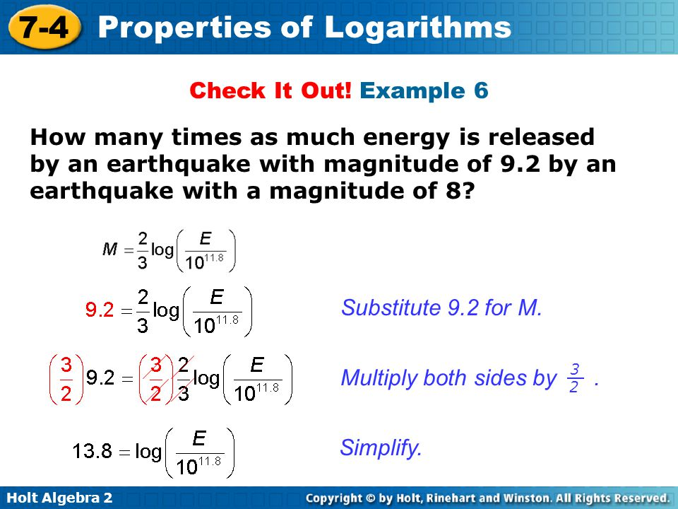 Check It Out! Example 6 How many times as much energy is released by an earthquake with magnitude of 9.2 by an earthquake with a magnitude of 8