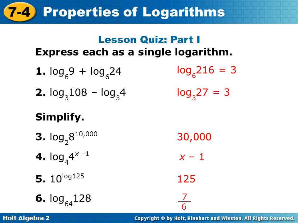 Express each as a single logarithm. 1. log69 + log624 log6216 = 3