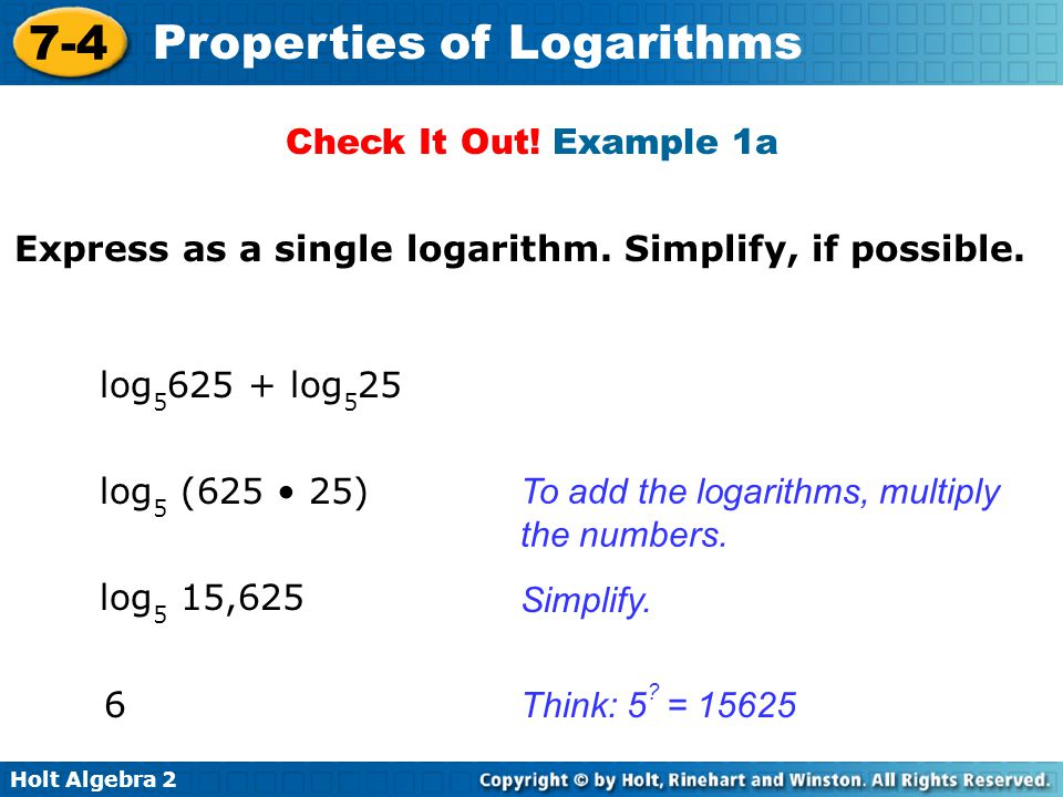 Check It Out! Example 1a Express as a single logarithm. Simplify, if possible. log5625 + log525. log5 (625 • 25)
