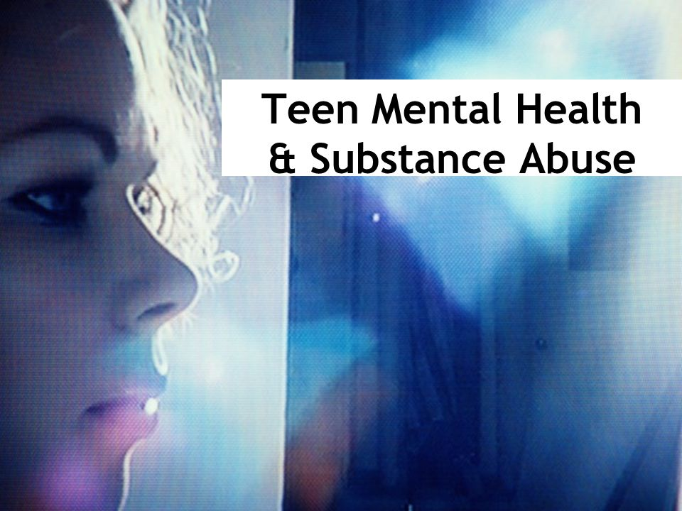 Teen Mental Health & Substance Abuse