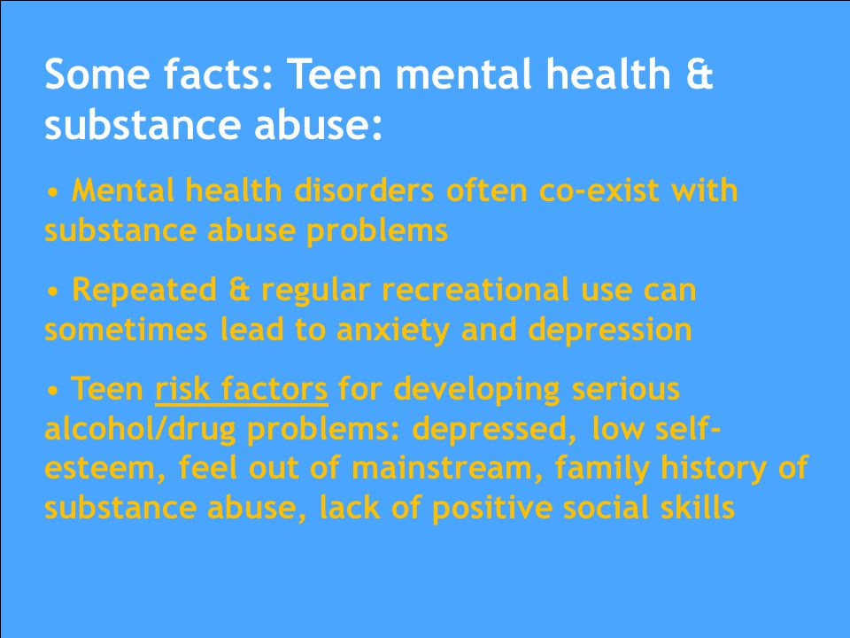 Some facts: Teen mental health & substance abuse:
