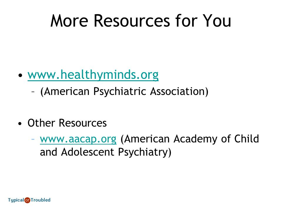 More Resources for You www.healthyminds.org
