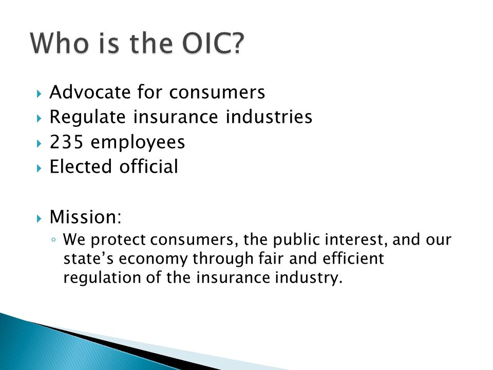 Who is the OIC Advocate for consumers Regulate insurance industries