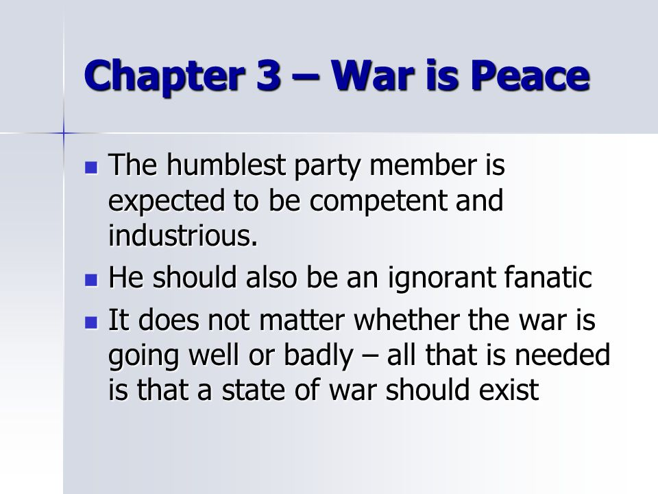 Chapter 3 – War is Peace The humblest party member is expected to be competent and industrious. He should also be an ignorant fanatic.