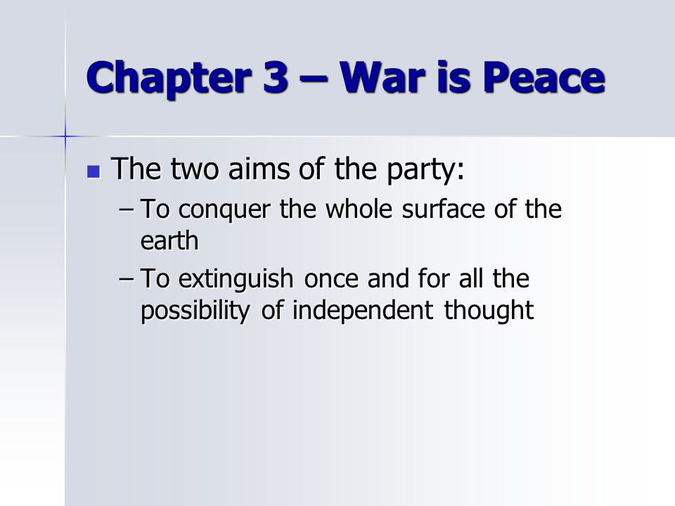 Chapter 3 – War is Peace The two aims of the party: