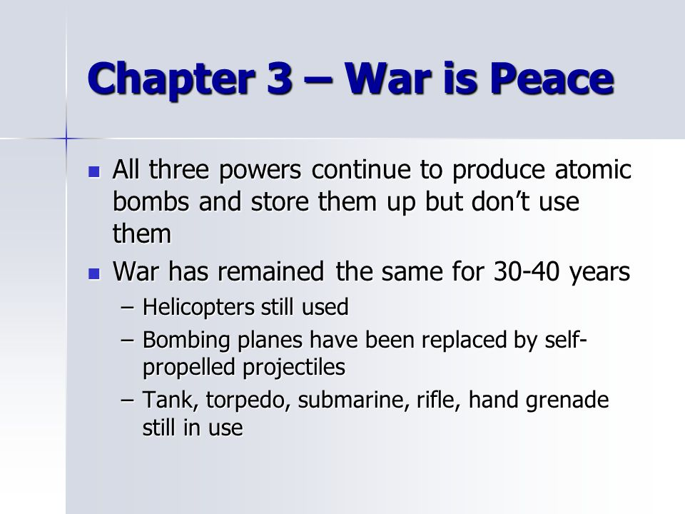 Chapter 3 – War is Peace All three powers continue to produce atomic bombs and store them up but don't use them.