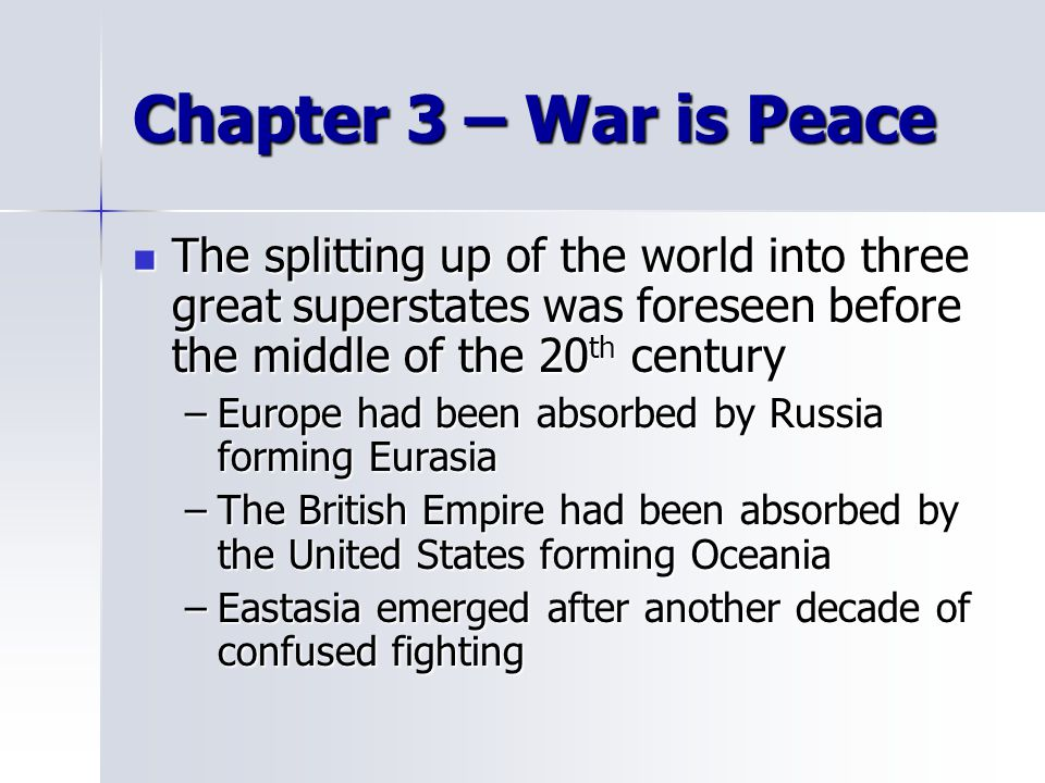 Chapter 3 – War is Peace The splitting up of the world into three great superstates was foreseen before the middle of the 20th century.