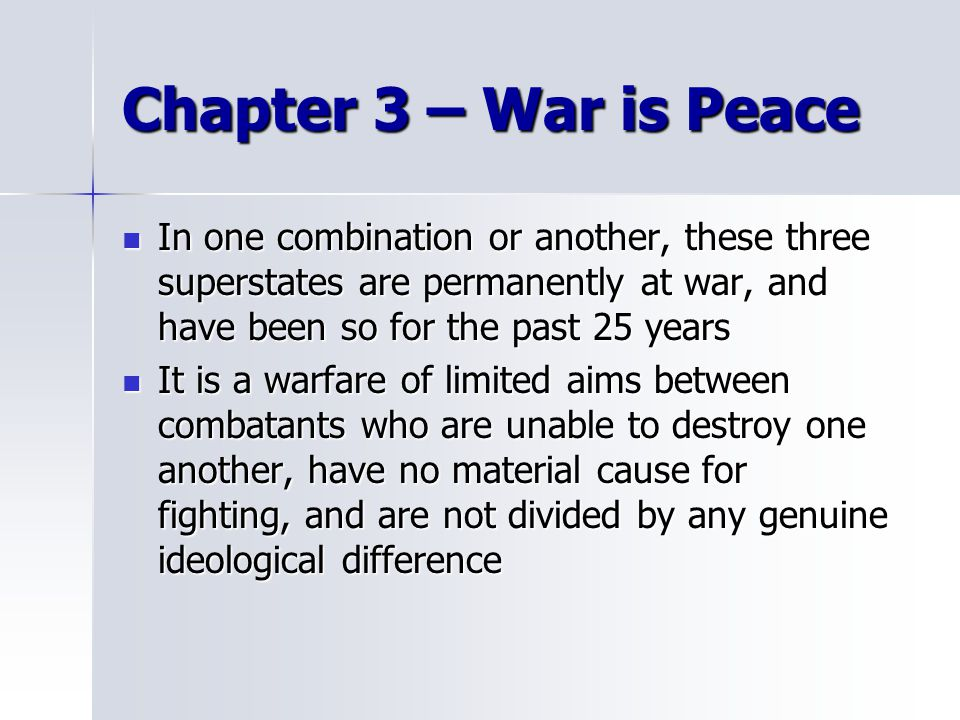 Chapter 3 – War is Peace In one combination or another, these three superstates are permanently at war, and have been so for the past 25 years.