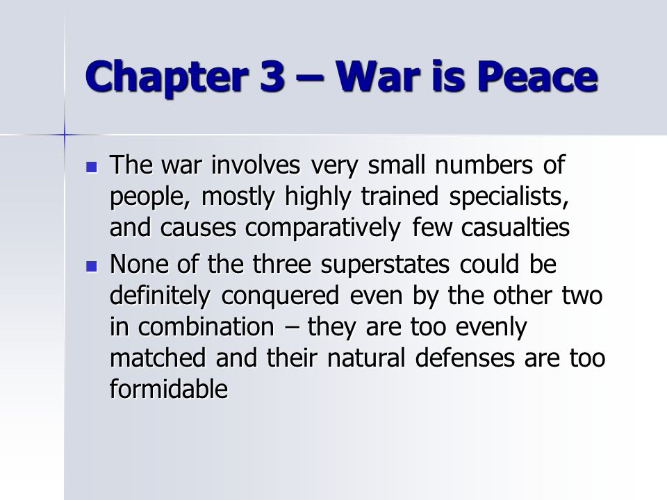 Chapter 3 – War is Peace The war involves very small numbers of people, mostly highly trained specialists, and causes comparatively few casualties.