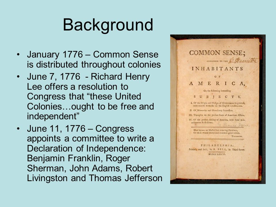 Background January 1776 – Common Sense is distributed throughout colonies.