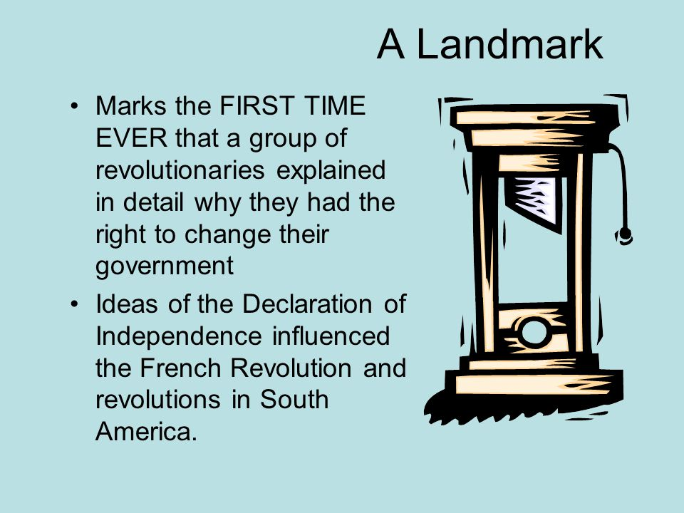A Landmark Marks the FIRST TIME EVER that a group of revolutionaries explained in detail why they had the right to change their government.
