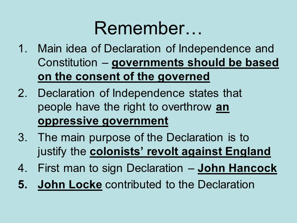 Remember… Main idea of Declaration of Independence and Constitution – governments should be based on the consent of the governed.