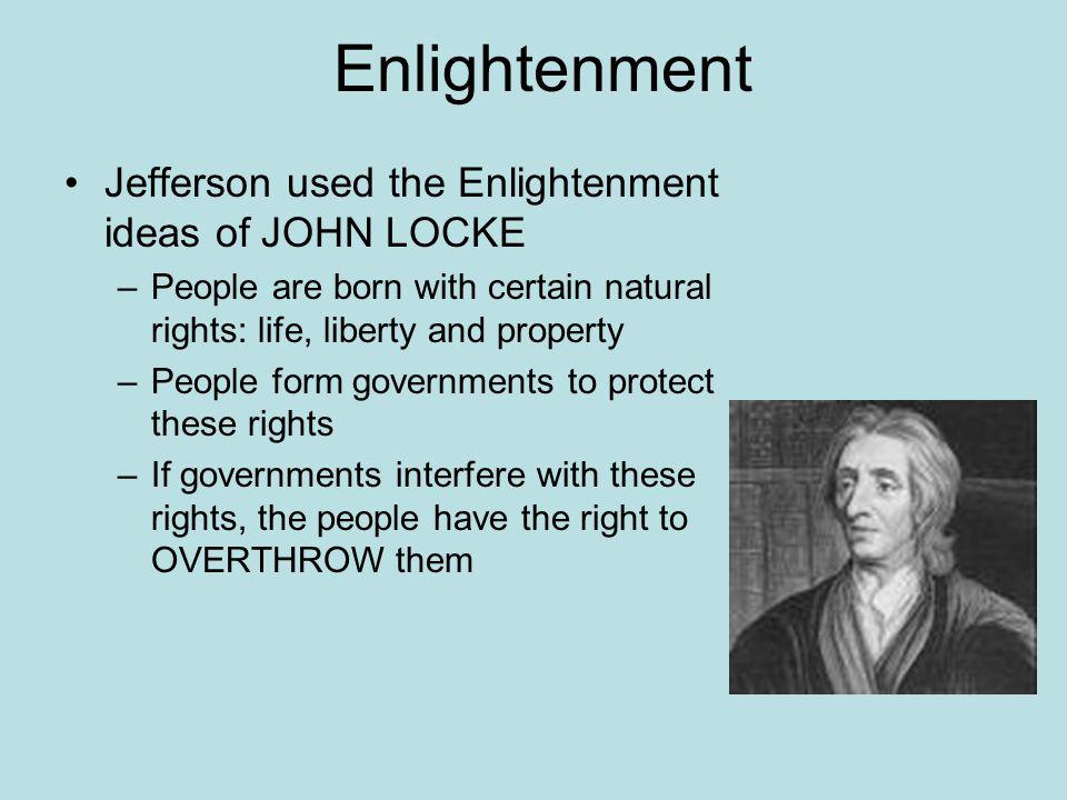 Enlightenment Jefferson used the Enlightenment ideas of JOHN LOCKE