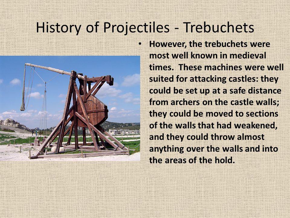 History of Projectiles - Trebuchets