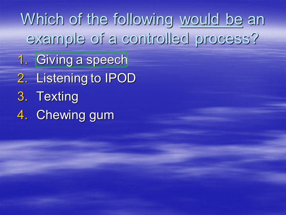 Which of the following would be an example of a controlled process