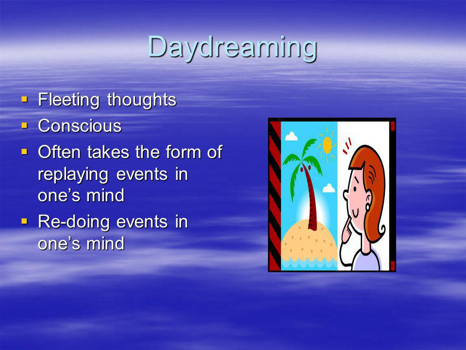 Daydreaming Fleeting thoughts Conscious
