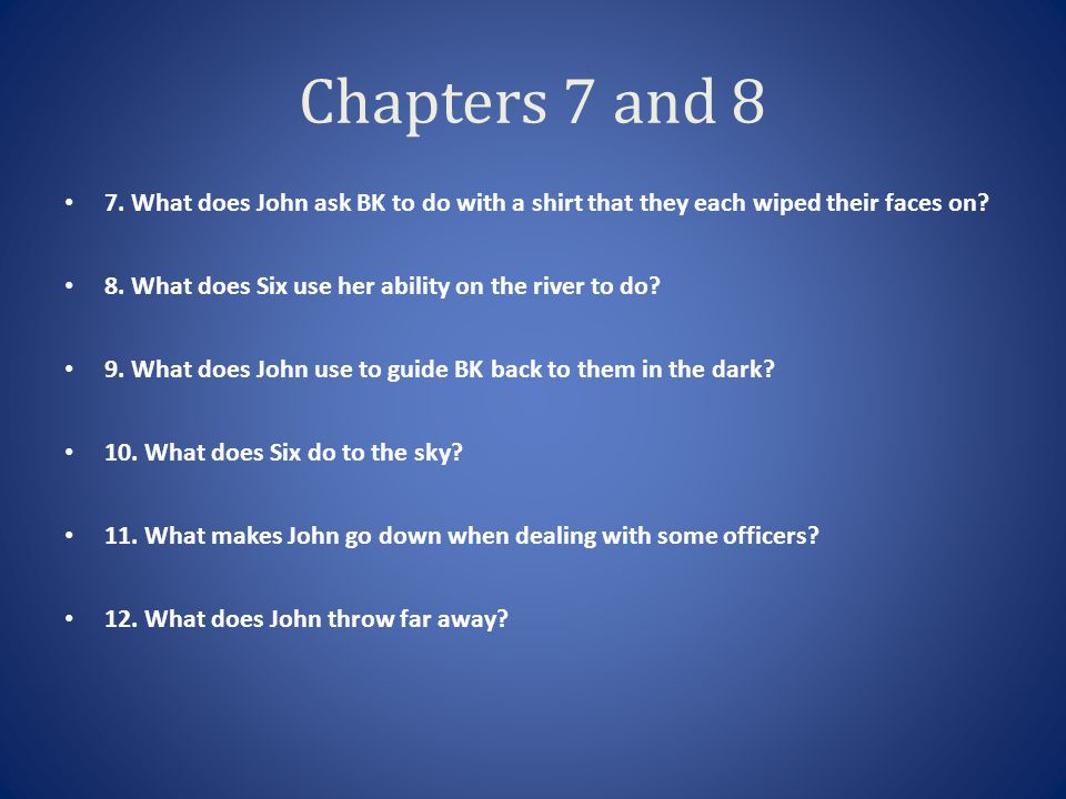 Chapters 7 and 8 7. What does John ask BK to do with a shirt that they each wiped their faces on