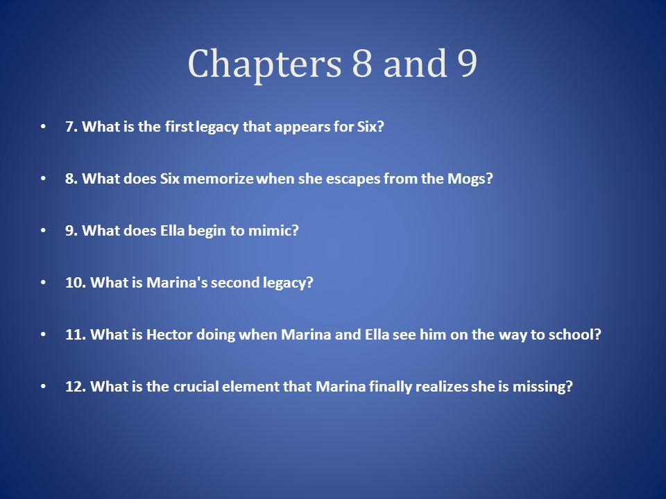 Chapters 8 and 9 7. What is the first legacy that appears for Six