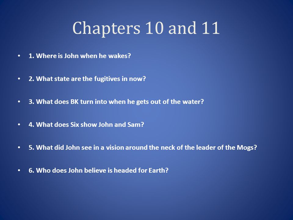 Chapters 10 and 11 1. Where is John when he wakes
