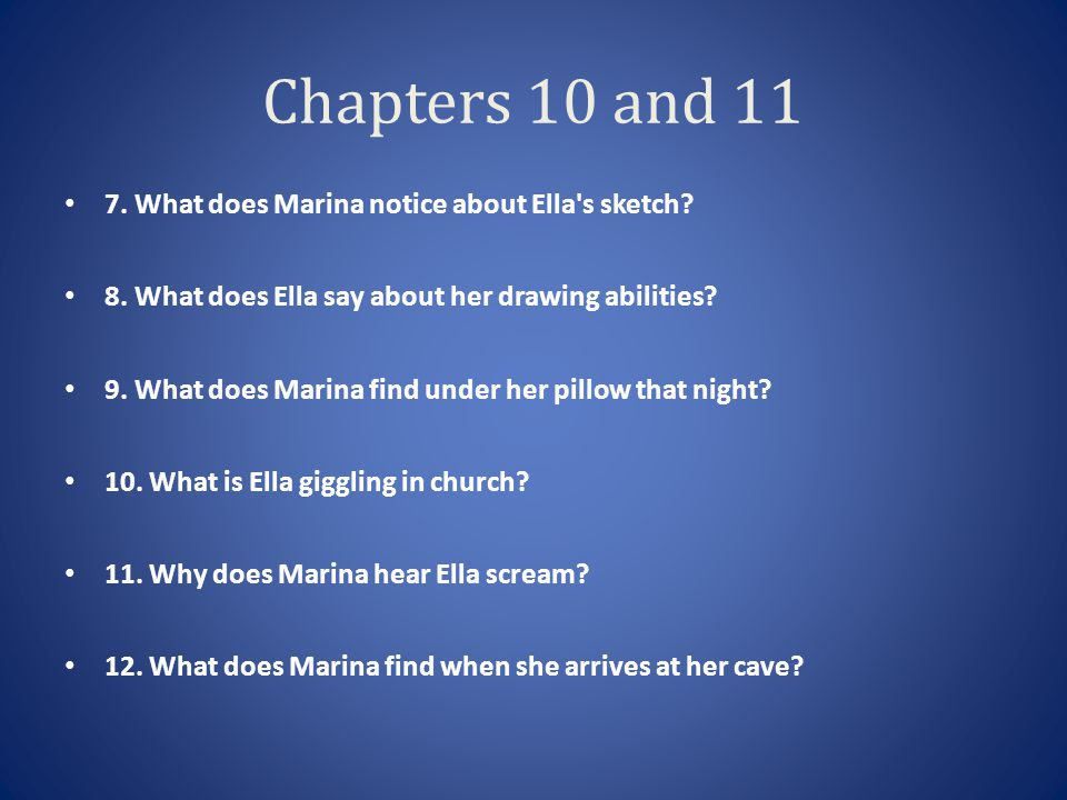 Chapters 10 and 11 7. What does Marina notice about Ella s sketch