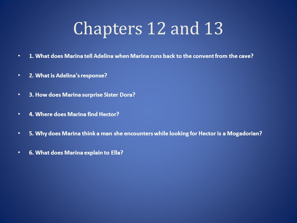 Chapters 12 and 13 1. What does Marina tell Adelina when Marina runs back to the convent from the cave