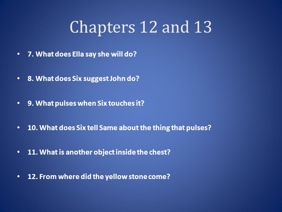 Chapters 12 and 13 7. What does Ella say she will do