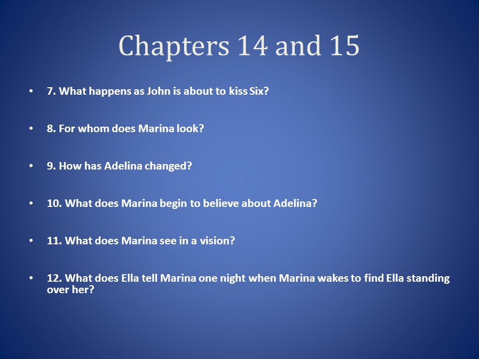Chapters 14 and 15 7. What happens as John is about to kiss Six