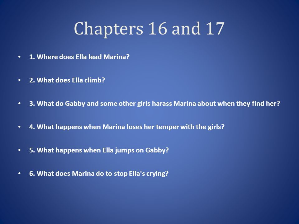 Chapters 16 and 17 1. Where does Ella lead Marina