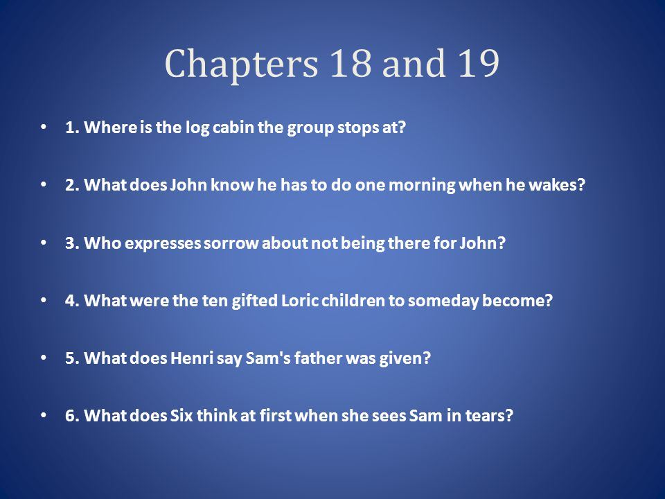 Chapters 18 and 19 1. Where is the log cabin the group stops at