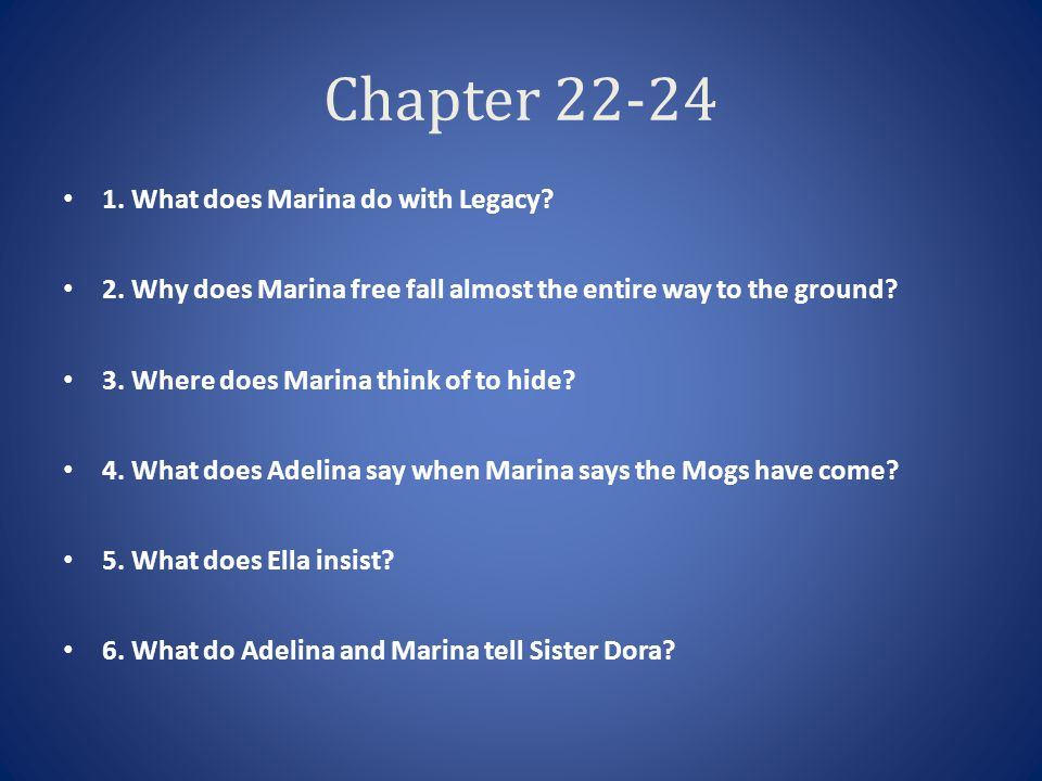 Chapter 22-24 1. What does Marina do with Legacy