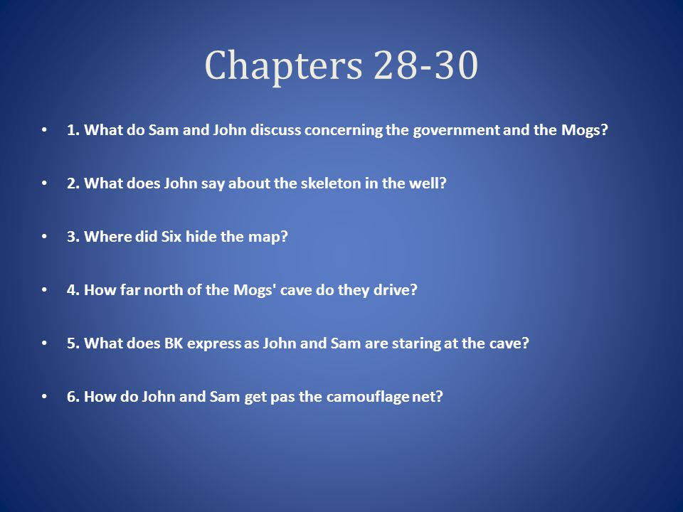 Chapters 28-30 1. What do Sam and John discuss concerning the government and the Mogs 2. What does John say about the skeleton in the well