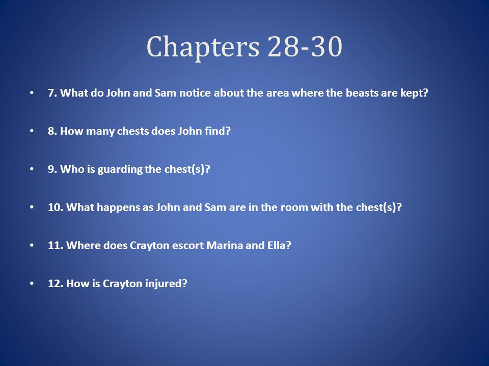 Chapters 28-30 7. What do John and Sam notice about the area where the beasts are kept 8. How many chests does John find