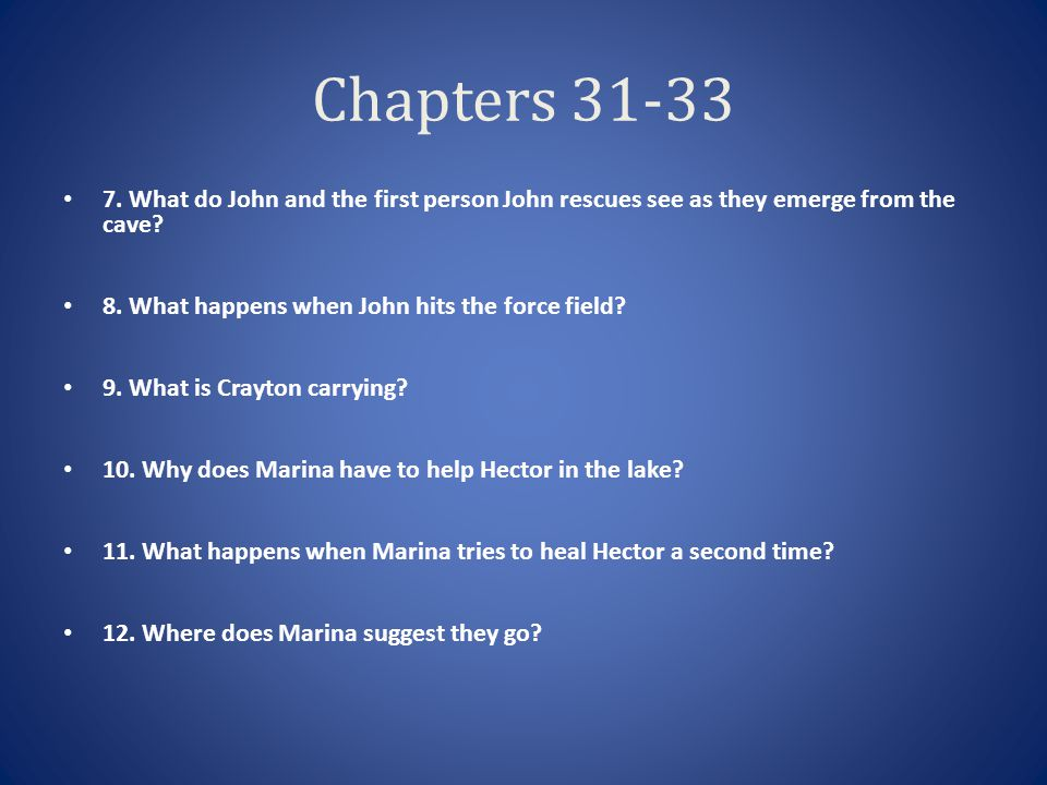 Chapters 31-33 7. What do John and the first person John rescues see as they emerge from the cave 8. What happens when John hits the force field