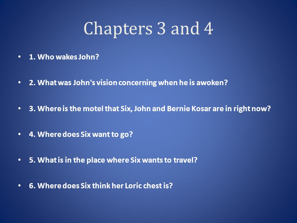 Chapters 3 and 4 1. Who wakes John