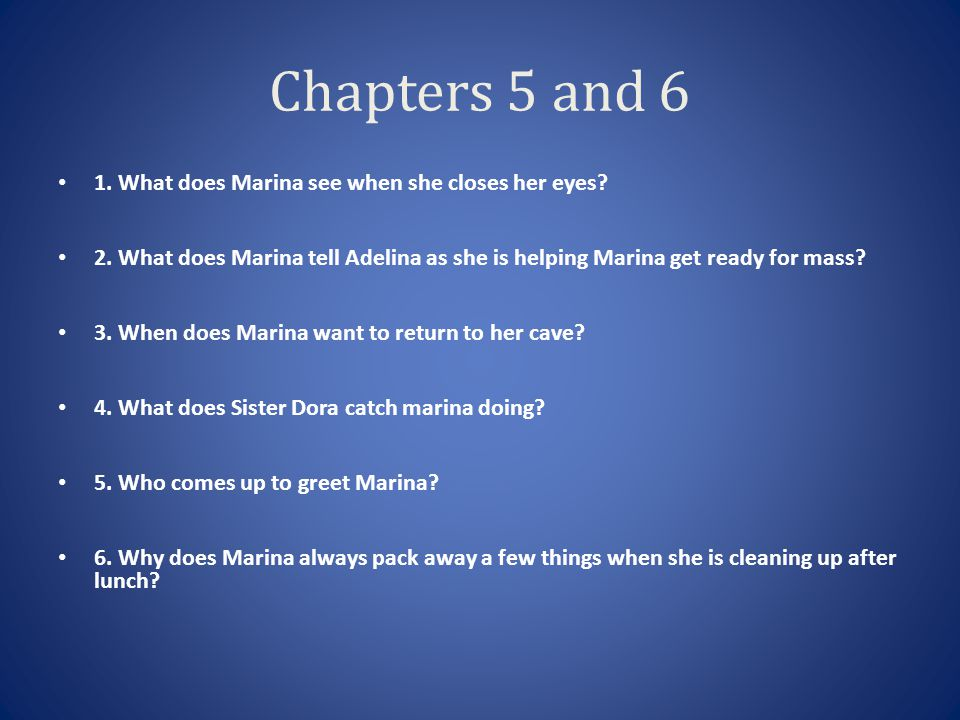 Chapters 5 and 6 1. What does Marina see when she closes her eyes