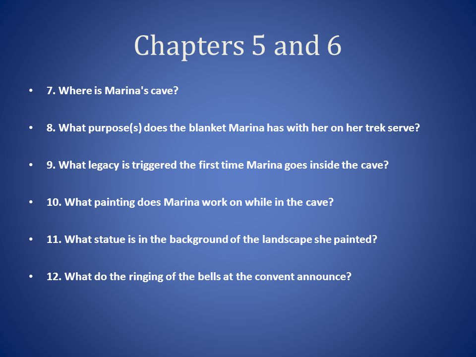 Chapters 5 and 6 7. Where is Marina s cave