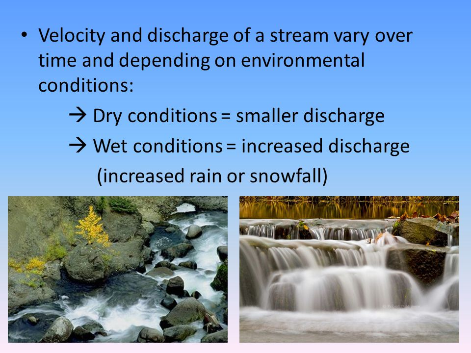 Velocity and discharge of a stream vary over time and depending on environmental conditions: