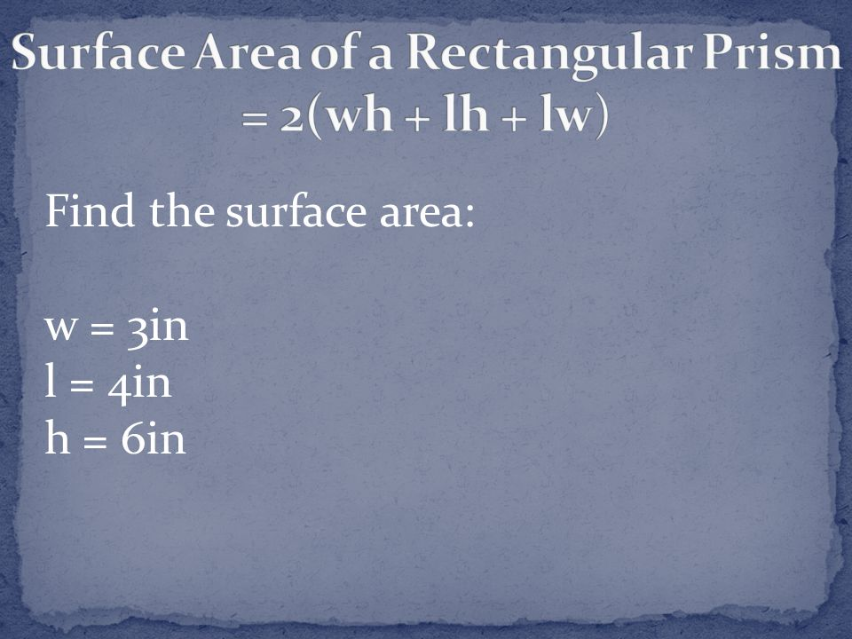 Surface Area of a Rectangular Prism = 2(wh + lh + lw)