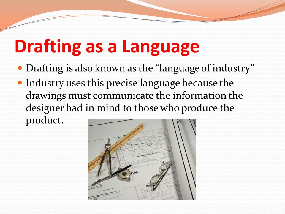 Drafting as a Language Drafting is also known as the language of industry