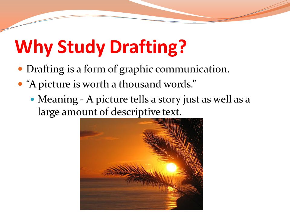Why Study Drafting Drafting is a form of graphic communication.
