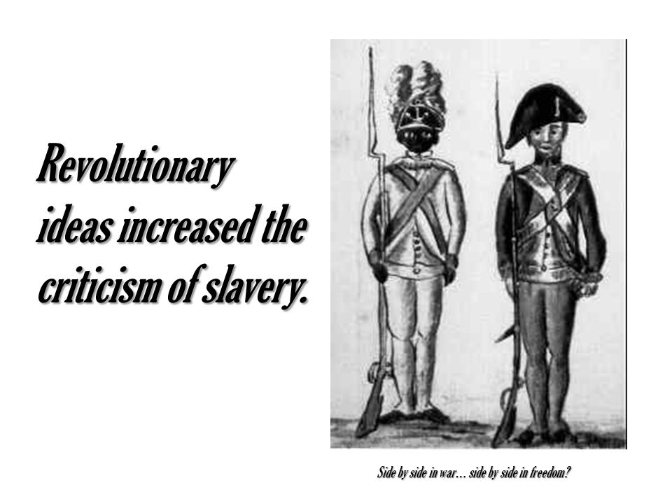 Revolutionary ideas increased the criticism of slavery.