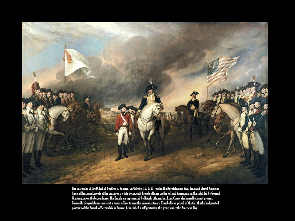 The surrender of the British at Yorktown, Virginia, on October 19, 1781, ended the Revolutionary War.
