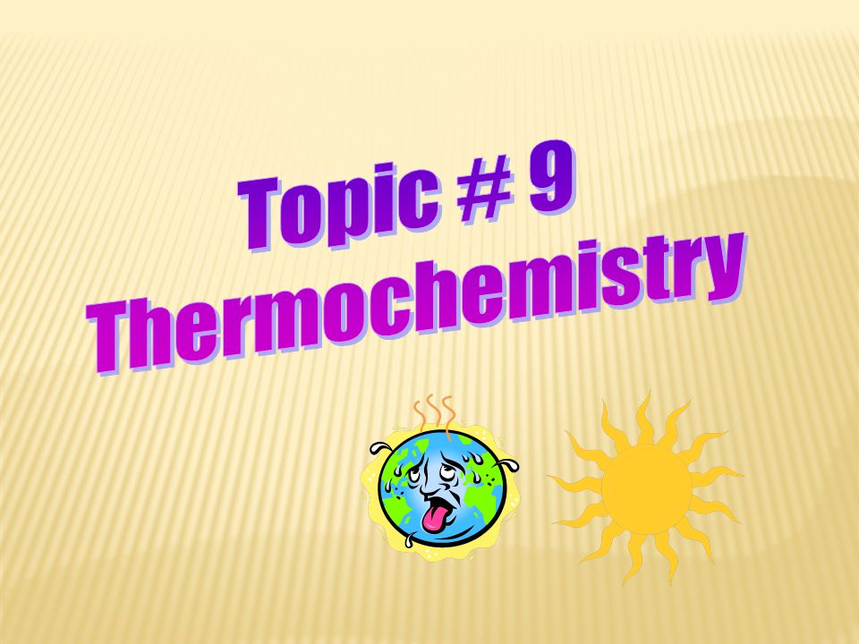 Topic # 9 Thermochemistry