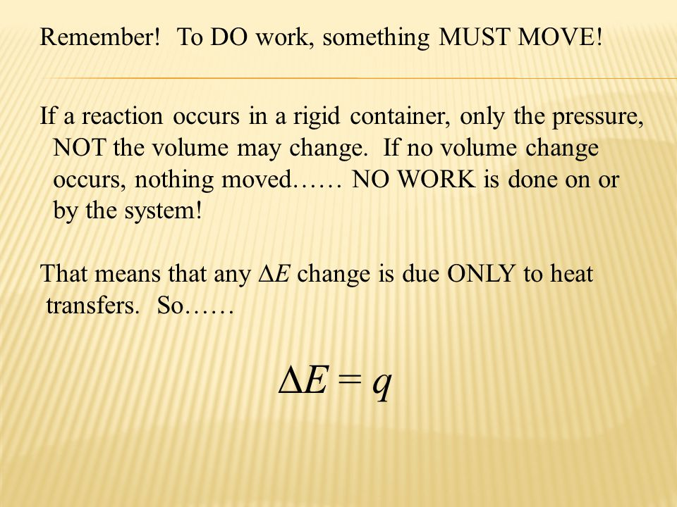∆E = q Remember! To DO work, something MUST MOVE!