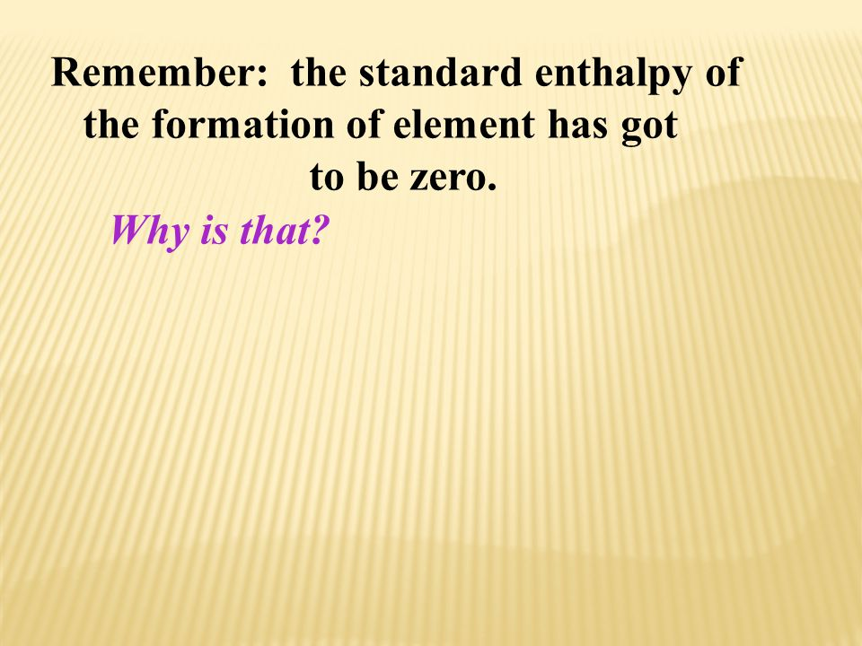 Remember: the standard enthalpy of