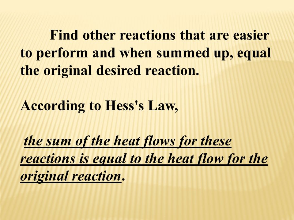 Find other reactions that are easier to perform and when summed up, equal the original desired reaction.