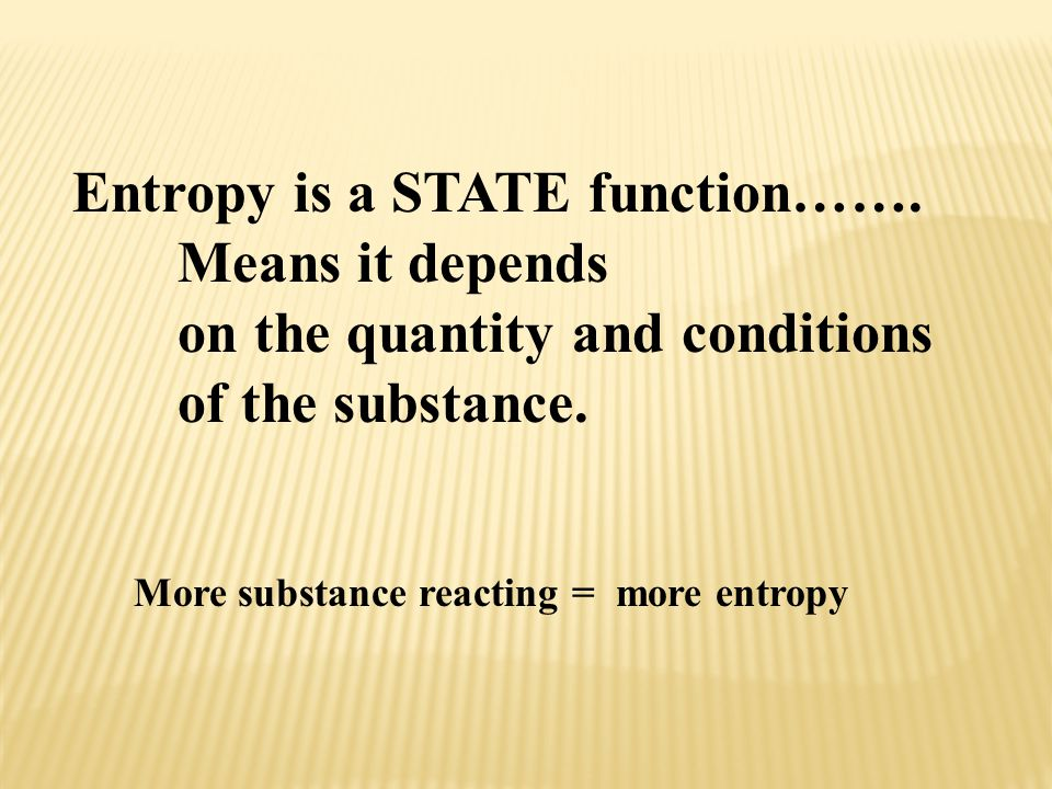 Entropy is a STATE function……. Means it depends