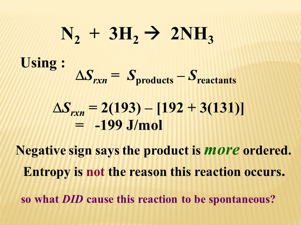 N2 + 3H2  2NH3 Using : Srxn = Sproducts – Sreactants